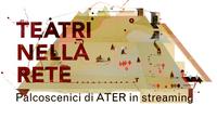 Teatri nella Rete: i palcoscenici di ATER in streaming
